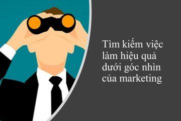 Tìm kiếm việc làm hiệu quả dưới góc nhìn của marketing